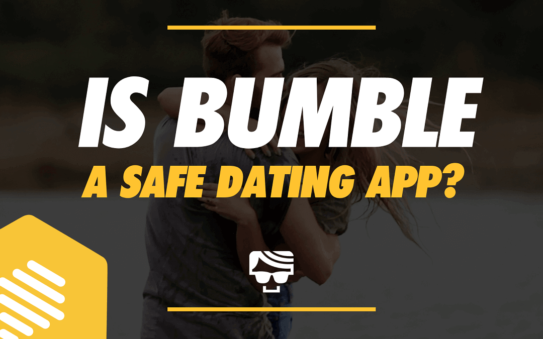 Is Bumble a Safe Dating App?