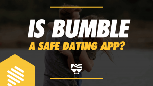 Is Bumble A Safe Dating App