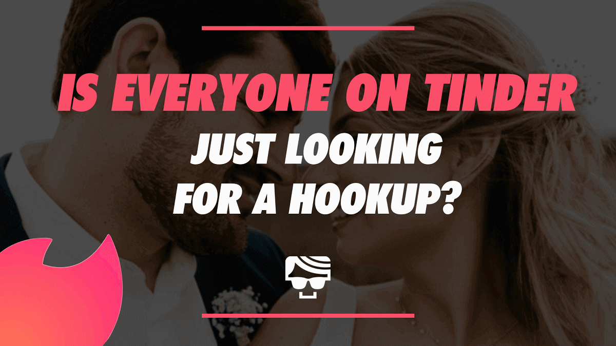 Is Everyone On Tinder Just Looking For A Hookup?