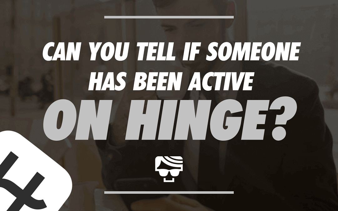 Hinge Last Active   Can You Tell If Someone Has Been Active On Hinge?