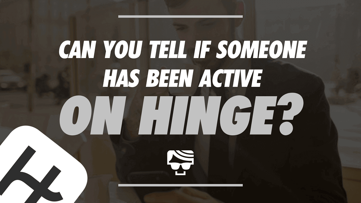 Hinge Last Active | Can You Tell If Someone Has Been Active On Hinge?