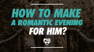 How to Make A Romantic Evening for Him (1)