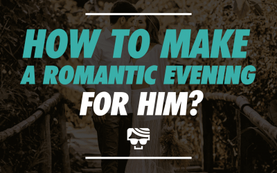 How to Make a Romantic Evening for Him