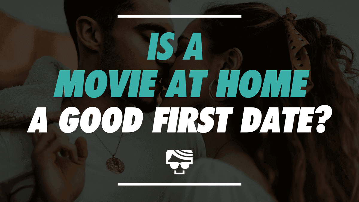 Is A Movie At Home A Good First Date