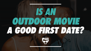 Is An Outdoor Movie A Good First Date