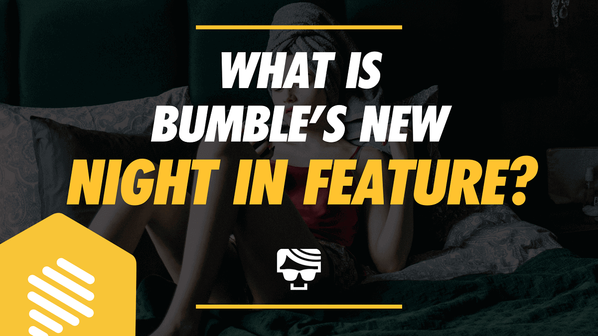 What Is Bumbles New Night In Feature
